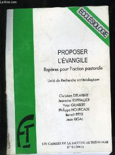 LES CAHIERS DE LA FACULTE DE THEOLOGIE N° 9. PROPOSER L EVANGILE. REPERES POUR L ACTION PASTORALE.