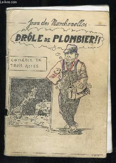 JEAN DES MARCHENELLES. DROLE DE PLOMBIER. COMEDIE EN TROIS ACTES.