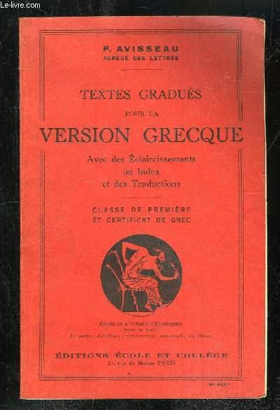 TEXTES GRADUES POUR LA VERSION GRECQUE. CLASSE DE PREMIERE ET CERTIFICAT DE GREC.