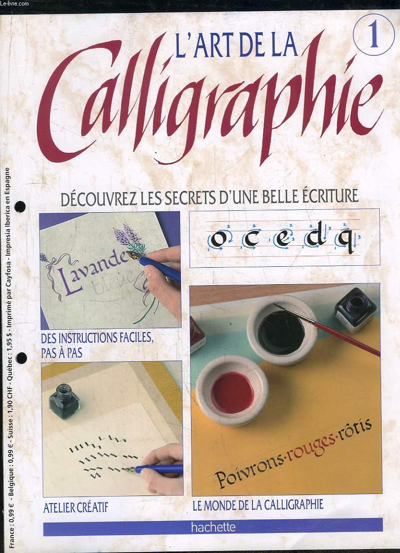 L ART DE LA CALLIGRAPHIE N° 1. DECOUVREZ LES SECRETS D UNE BELLE ECRITURE.