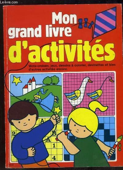 MON GRAND LIVRE D ACTIVITES. MOTS CROISES, JEUX, DESSINS A COLORIER, DEVINETTES, ET BIEN D AUTRES ACTIVITES ENCORE.