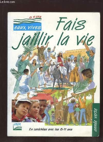 FAIS JAILLIER LA VIE ANNEE VERTE. EN CATECHESE AVEC 8 - 11 ANS. + CHANTS.