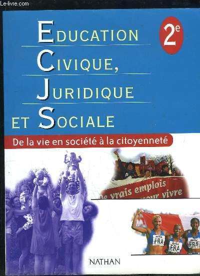 EDUCATION CIVIQUE JURIDIQUE ET SOCIALE. 2e. DE LA VIE EN SOCIETE A LA CITOYENNETE.