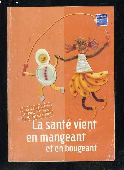LA SANTE VIENT EN MANGEANT ET EN BOUGEANT. LE GUIDE DES ENFANTS ET ADOS POUR TOUS LES PARENTS.