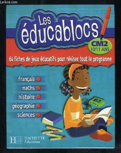 LES EDUCABLOCS CM2 10 / 11 ANS. FRANCAIS, MATHS, HISTOIRE, GEOGRAPHIE, SCIENCES.
