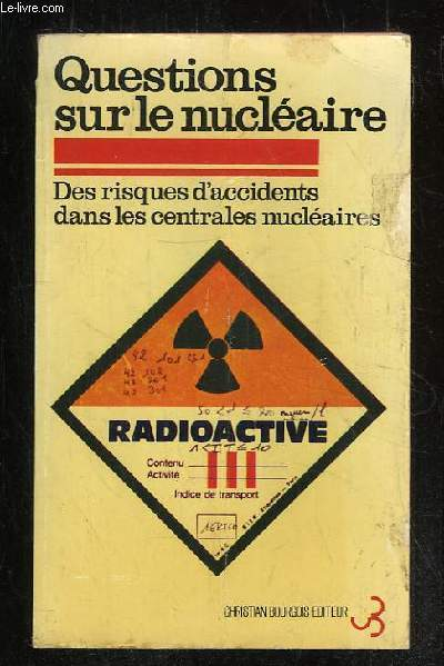 QUESTIONS SUR LE NUCLEAIRE. RISQUES D ACCIDENTS DANS LES CENTRALES NUCLEAIRES.