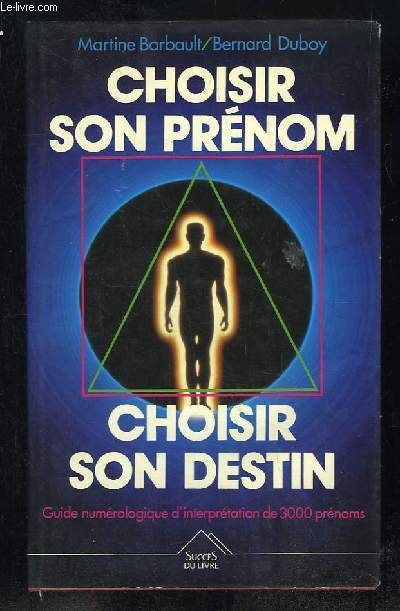 CHOISIRS SON PRENOM CHOISIR SON DESTION. GUIDE NUMEROLOGIQUE D INTERPRETATION DE 3000 PRENOMS.