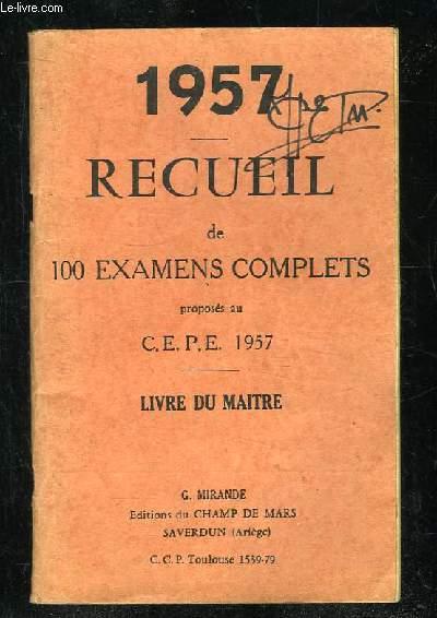 RECUEIL DE 100 EXAMENS COMPLETS PROPOSES AU CEPE 1957. LIVRE DU MAITRE.