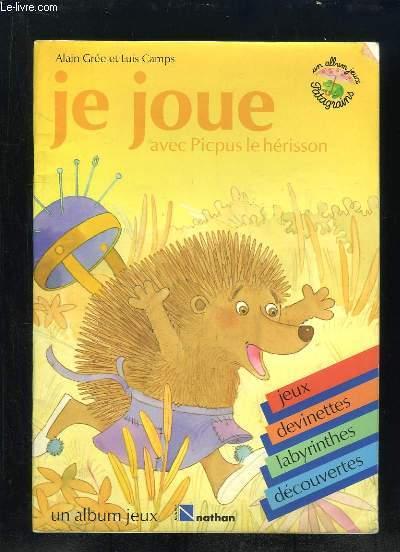 JE JOUE AVEC PICPUS LE HERISSON.