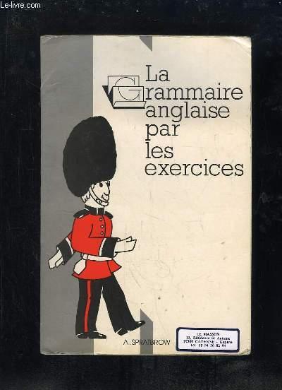 LA GRAMMAIRE ANGLAISE PAR LES EXERCICES.