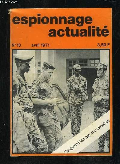 ESPIONNAGE ACTUALITE N° 10 AVRIL 1971. SOMMAIRE: CE QU ONT FAIT LES MERCENAIRES, COMMENT NAQUIT L AFFAIRE REGIS DEBRAY, DES OUTILS TRES SPECIAUX...