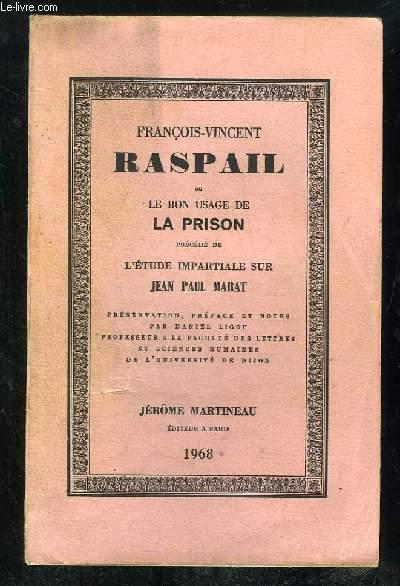 FRANCOIS VINCENT RASPAIL OU LE BON USAGE DE LA PRISON PRECEDE DE L ETUDE IMPARTIALE SUR JEAN PAUL MARAT.