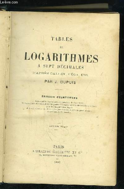 TABLES DE LOGARITHMES A SEPT DECIMALES D APRES CALLET, VEGA. EDITION STEREOTYPE.