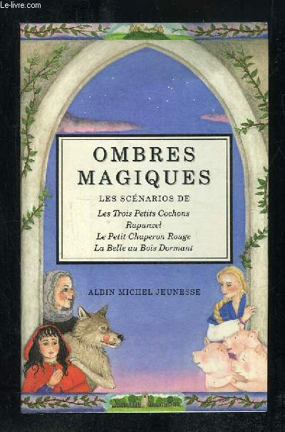 OMBRES MAGIQUES. LES SCENARIOS DE LES TROIS PETITS COCHONS, RAPUNZEL, LE PETIT CHAPERON ROUGE, LA BELLE AU BOIS DORMANT.