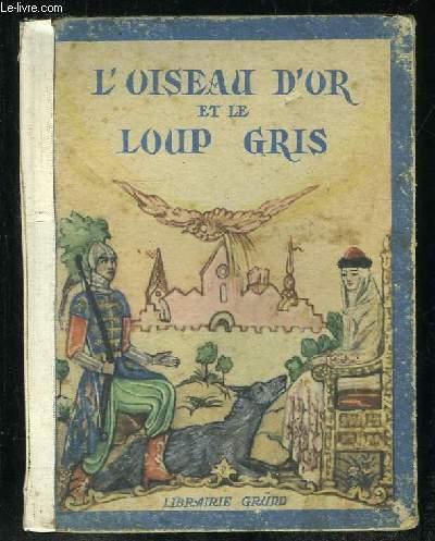 L OISEAU D OR ET LE LOUP GRIS. LEGENDE RUSSE.