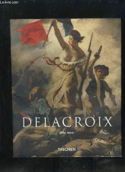 EUGENE DELACROIX 1798 - 1863. LE PRINCE DES ROMANTIQUES.