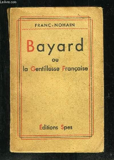 BAYARD OU LA GENTILLESSE FRANCAISE.