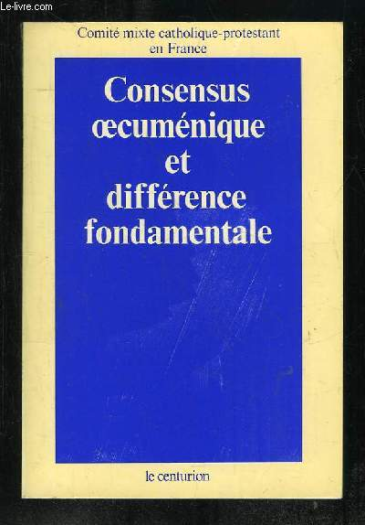 CONSENSUS OECUMENIQUE ET DIFFERENCE FONDAMENTALE.