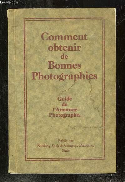 COMMENT OBTENIR DE BONNES PHOTOGRAPHIES. GUIDE DE L AMATEUR PHOTOGRAPHE.