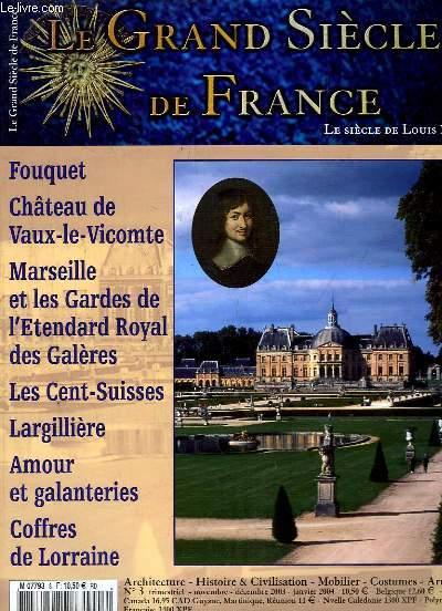 LE GRAND SIECLE DE FRANCE N° 3 NOVEMBRE DECEMBRE DECEMBRE 2003. SOMMAIRE: FOUQUET, CHATEAU DE VAUX LE VICOMTE, MARSEILLE ET LES GARDES DE L ETENDARD ROYAL DES GALERES, LES CENT SUISSES, AMOUR ET GALANTERIES...