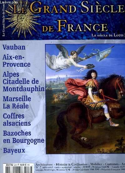 LE GRAND SIECLE DE FRANCE N° 2 AOUT SEPTEMBRE OCTOBRE . SOMMAIRE: VAUBAN, AIX EN PROVENCE, ALPES CITADELLE DE MONTDAUPHIN, MARSEILLE LA REALE, COFFRES ALSACIENS, BAZOCHES...