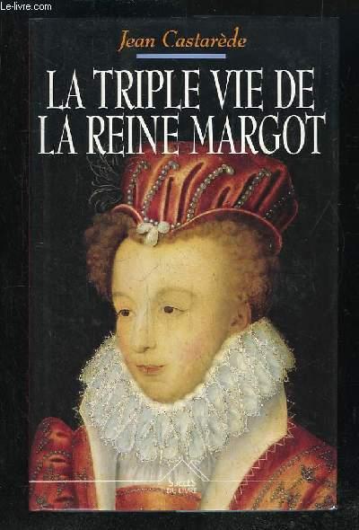 LA TRIPLE VIE DE LA REINE MARGOT. AOUREUSE, COMPLOTEUSE, ECRIVAIN.