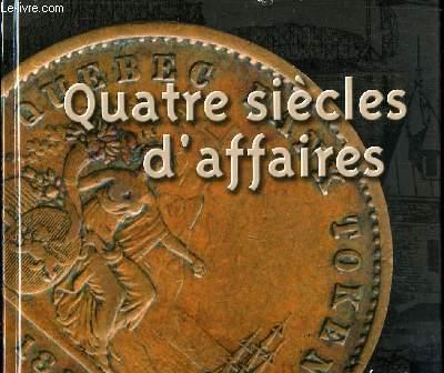 QUATRE SIECLES D AFFAIRES.