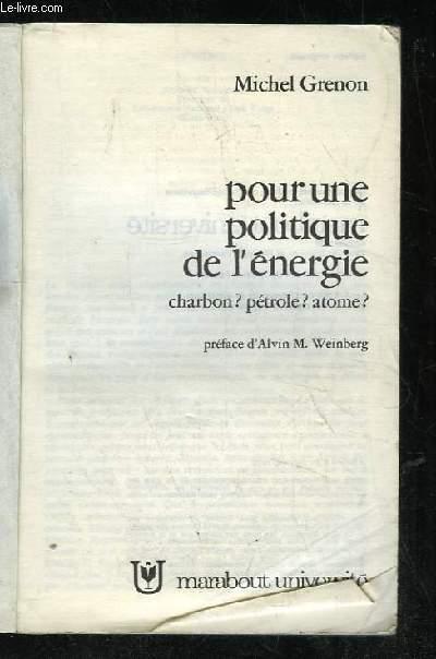 POUR UNE POLITIQUE DE L ENERGIE. CHARBON , PETROLE , ATOME ?.