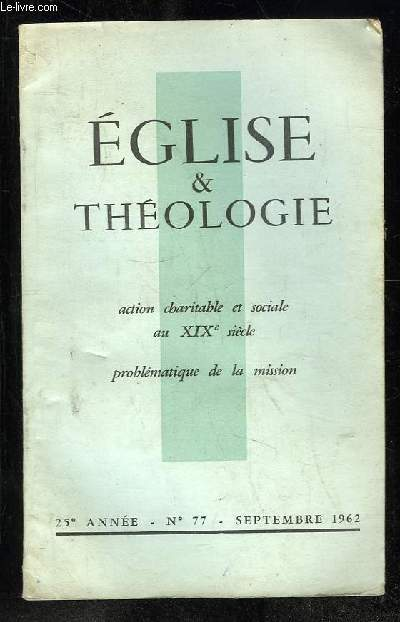 EGLISE ET THEOLOGIE N° 77 SEPTEMBRE 1962. SOMMAIRE: ACTION CHARITABLE ET SOCIALE AU XIX SIECLE. PROBLEMATIQUE DE LA MISSION...
