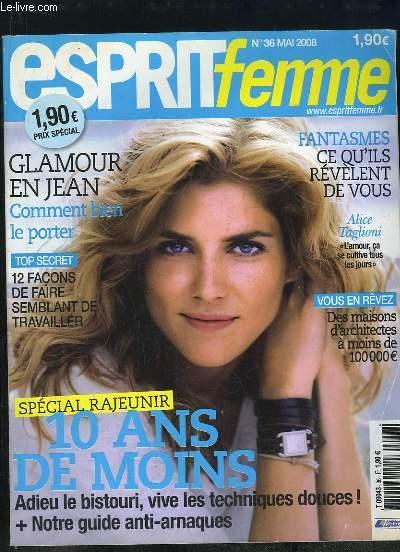 ESPRIT FEMME N° 36 MAI 2008. SOMMAIRE: GLAMOUR EN JEAN, 12 FACONS DE FAIRE SEMBLANT DE TRAVAILLER, SPECIAL RAJEUNIR 10 ANS DE MOINS...