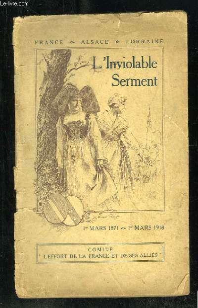 L INVIOLABLE SERMENT. 1 MARS 1871 - 1 MARS 1918. L EFFORT DE LA FRANCE ET DES SES ALLIES.