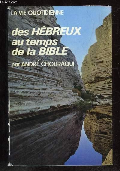 LA VIE QUOTIDIENNE DES HEBREUX AU TEMPS DE LA BIBLE. ROIS ET PROPHETES.