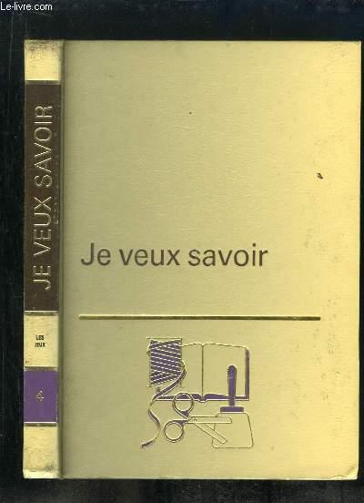 JE VEUX SAVOIR VOLUME 4. LE JEUX.