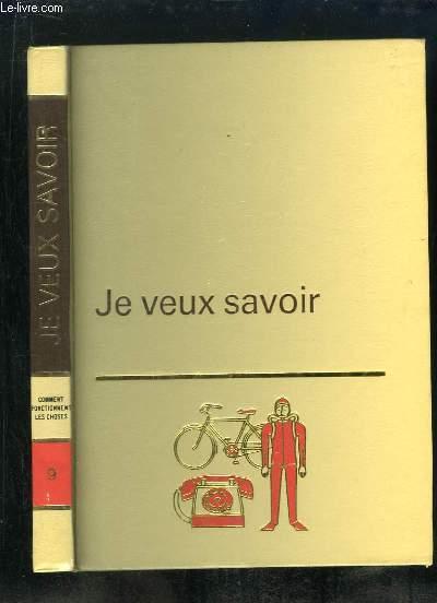 JE VEUX SAVOIR VOLUME 9: COMMENT FONCTIONNENT LES CHOSES.