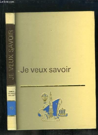 JE VEUX SAVOIR VOLUME 10: COMMENT LES CHOSES EVOLUENT.