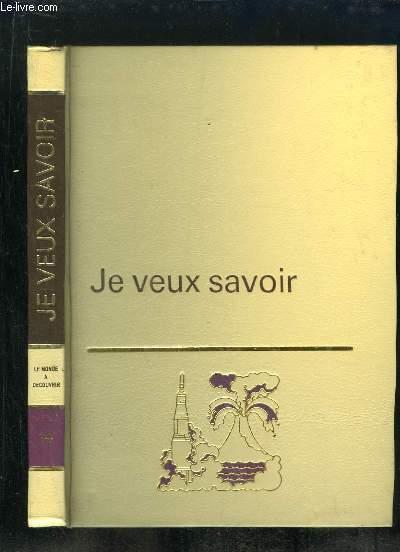 JE VEUX SAVOIR VOLUME 14: LE MONDE A DECOUVRIR.