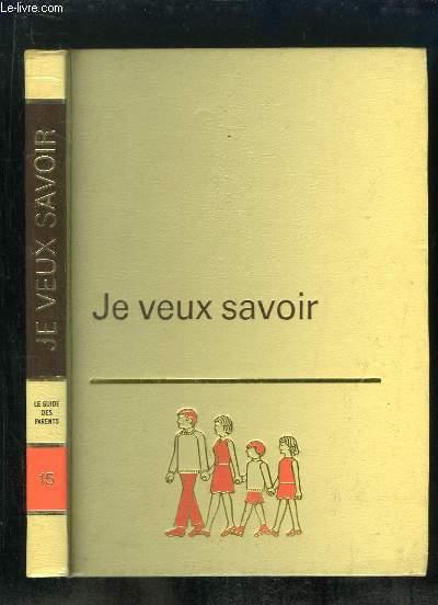 JE VEUX SAVOIR VOLUME 15: LE GUIDE DES PARENTS.