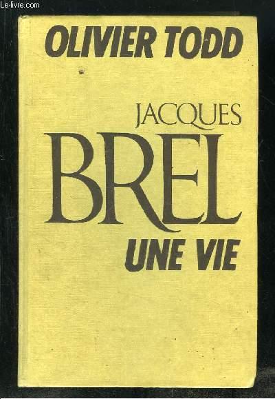 JACQUES BREL. UNE VIE.
