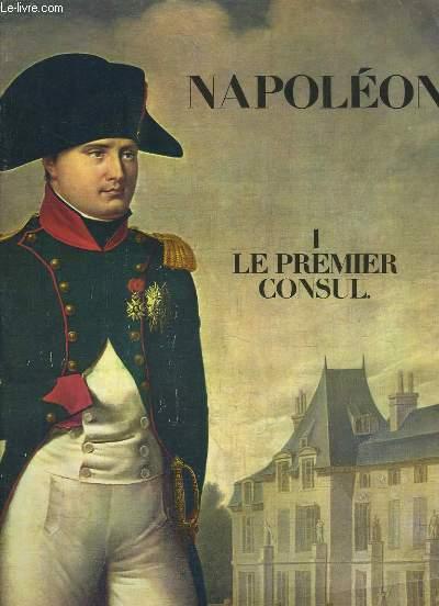 NAPOLEON 1 : LE PREMIER CONSUL.