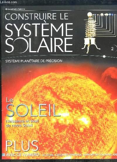 CONSTRUIRE LE SYSTEME SOLAIRE N° 2. LE SOLEIL NAISSANCE ET EVEIL DE NOTRE SOLEIL.+ ACCESSOIRES.