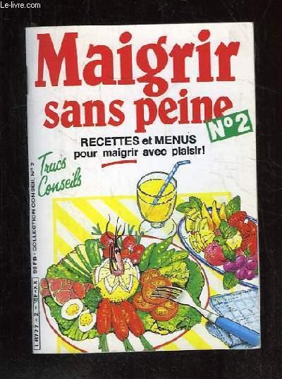 MAIGRIR SANS PEINE N° 2. RECETTES ET MENUS POUR MAIGRIR AVEC PLAISIR.