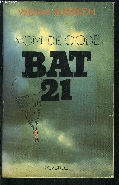 NOM DE CODE BAT 21- D'APRES L'EPOPEE AUTHENTIQUE DU LIEUTENANT-COLONEL ICEAL E. HAMBLETON DE L'ARMEE DE L'AIR DES ETATS-UNIS.