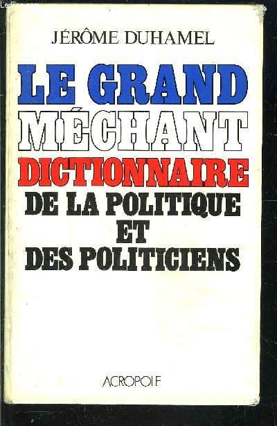 LE GRAND MECHANT DICTIONNAIRE DE LA POLITIQUE ET DES POLITICIENS