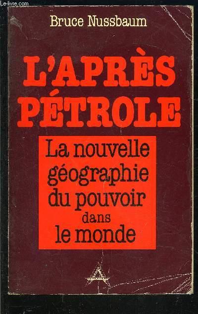 L APRES PETROLE- LA NOUVELLE GEOGRAPHIE DU POUVOIR DANS LE MONDE