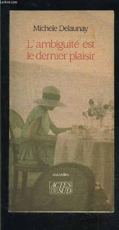 L AMBIGUITE EST LE DERNIER PLAISIR- Nouvelles