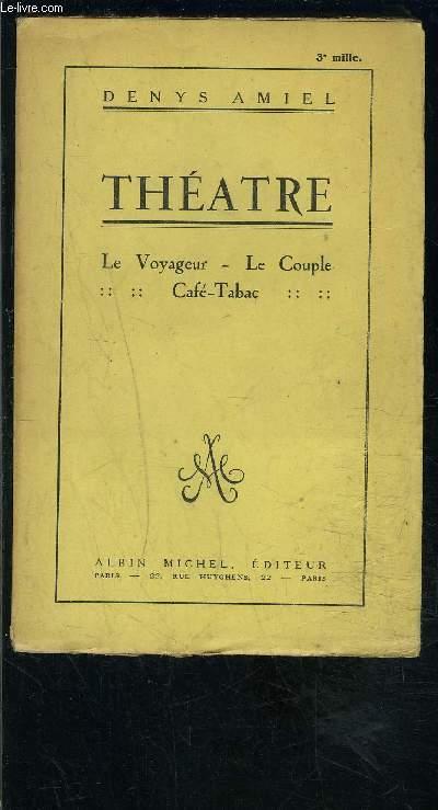 THEATRE- TOME 1. LE VOYAGEUR- LE COUPLE- CAFE TABAC