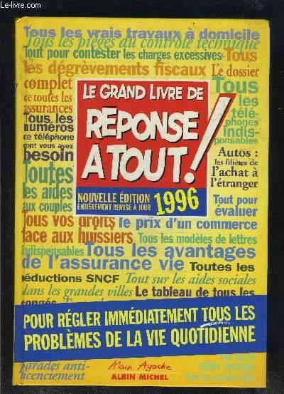 LE GRAND LIVRE DE REPONSE A TOUT!- POUR REGLER IMMEDIATEMENT TOUS LES PROBLEMES DE LA VIE QUOTIDIENNE- Nouvelle édition entièrement remise à jour 1996