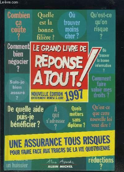 LE GRAND LIVRE DE REPONSE A TOUT!- UNE ASSURANCE TOUS RISQUES POUR FAIRE FACE AUX TRACAS DE LA VIE QUOTIDIENNE