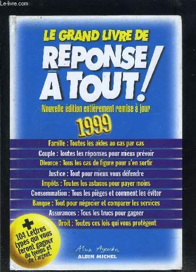 LE GRAND LIVRE DE REPONSE A TOUT!- Nouvelle édition entièrement remise à  jouur 1999