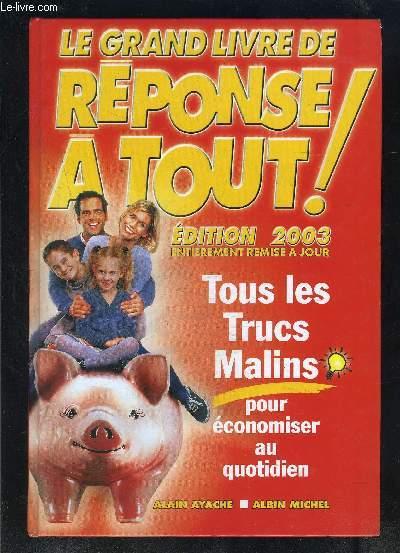 LE GRAND LIVRE DE REPONSE A TOUT!- TOUS LES TRUCS MALINS POUR ECONOMISER AU QUOTIDIEN